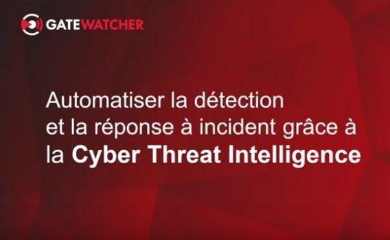 Automatiser la détection et la réponse à incident grâce à la Cyber Threat Intelligence